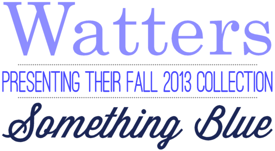 Watters Fall 2013 Collection - Something Blue